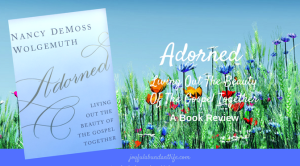 ADORNED – Living Out The Beauty Of The Gospel Together-A Book Review