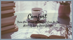 Comfort – There Can Always Be Comfort Even In The Midst Of Being Uncomfortable