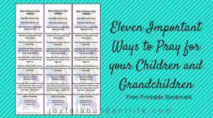 Eleven Important Ways to Pray for your Children and Grandchildren – Free Printable Bookmark