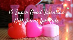 10 Super Good Valentine Gift Ideas for Kids