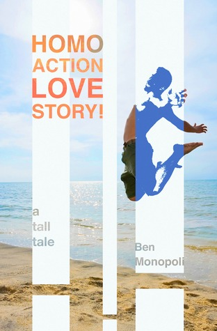 Review: Homo Action Love Story! A Tall Tale by Ben Monopoli