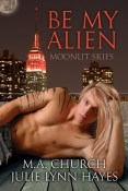 Guest Post: Be My Alien by M.A. Church and Julie Lynn Hayes