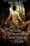 Review: The Mingled Destinies of Crocodiles and Men by Eric Arvin