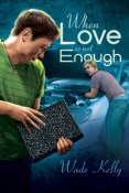 Review: When Love is Not Enough by Wade Kelly