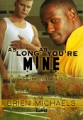 Guest Post and Giveaway: As Long As You're Mine by Brien Michaels
