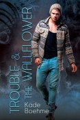 Review: Trouble & the Wallflower by Kade Boehme