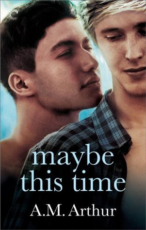 Review: Maybe This Time by A.M. Arthur