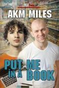 Review: Put Me In A Book by AKM Miles