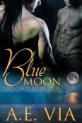 Review: Blue Moon: Too Good to be True by A.E. Via