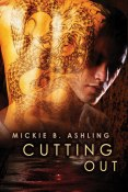 Excerpt and Giveaway: Cutting Out by Mickie B. Ashling