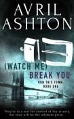 Review: (Watch Me) Break You by Avril Ashton