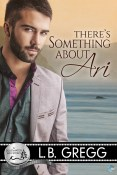 Guest Post and Giveaway: There's Something About Ari by L.B. Gregg