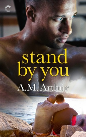 Review: Stand By You by A.M. Arthur