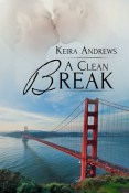Guest Post and Giveaway: A Clean Break by Keira Andrews