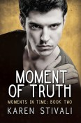 Excerpt and Giveaway: Moment of Truth by Karen Stivali