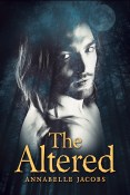 Excerpt and Giveaway: The Altered by Annabelle Jacobs