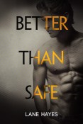 Excerpt and Giveaway: Better Than Safe by Lane Hayes