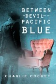 Guest Post and Giveaway: Between the Devil and the Pacific Blue by Charlie Cochet