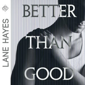 Audiobook Review: Better Than Good by Lane Hayes