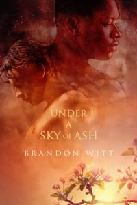 Under A Sky Of Ash by Brandon Witt