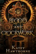 Excerpt and Giveaway: Blood and Clockwork by Katey Hawthorne