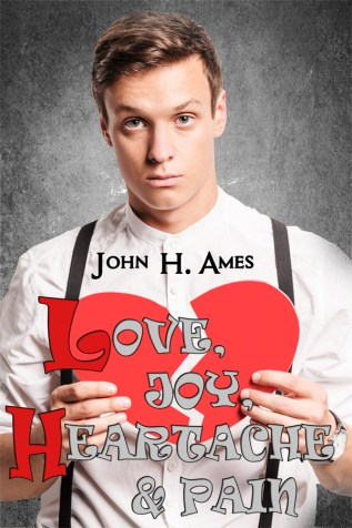 Guest Post and Giveaway: Love, Joy, Heartache and Pain by John H. Ames