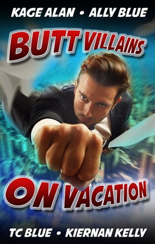 Guest Post and Excerpt: Butt Villains on Vacation Anthology with Kage Alan