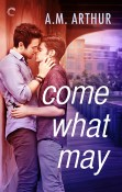 Excerpt and Giveaway: Come What May by A.M. Arthur