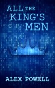 Guest Post and Giveaway: All the King's Men by Alex Powell