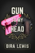 Review: Gun to My Head by Dira Lewis