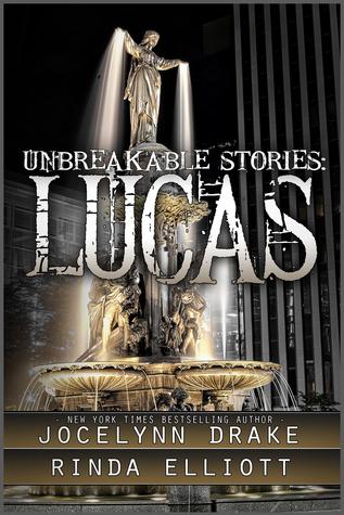 Review: Unbreakable Stories: Lucas by Jocelynn Drake and Rinda Elliott