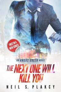 The Next One WIll Kill You: An Angus Green Thriller by Neil S. Plakcy