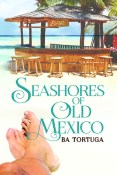 Review: Seashores of Old Mexico by B.A. Tortuga