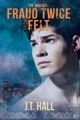 Review: Fraud Twice Felt by J.T. Hall