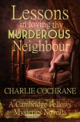 Guest Post and Giveaway: Lessons in Loving thy Murderous Neighbour by Charlie Cochrane