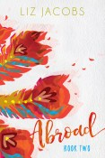 Guest Post and Giveaway: Abroad, Book Two by Liz Jacobs
