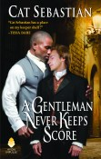 Excerpt: A Gentleman Never Keeps Score by Cat Sebastian