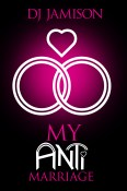 Excerpt and Giveaway: My Anti-Marriage by D.J. Jamison