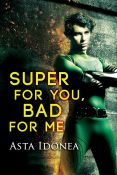 Review: Super for You, Bad for Me by Asta Idonea