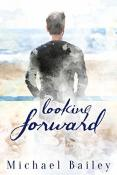 Review: Looking Forward by Michael Bailey