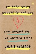Review: You Always Change the Love of Your Life (For Another Love or Another Life) by Amalia Andrade