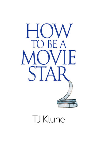 Review: How to Be a Movie Star by T.J. Klune