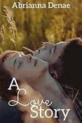 Review: A Love Story by Abrianna Denae