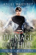 Guest Post and Giveaway: The Mage on the Hill by Angel Martinez