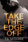 Review: Take the Edge Off by T.A. Moore