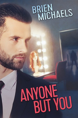 Guest Post and Giveaway: Anyone But You by Brien Michaels