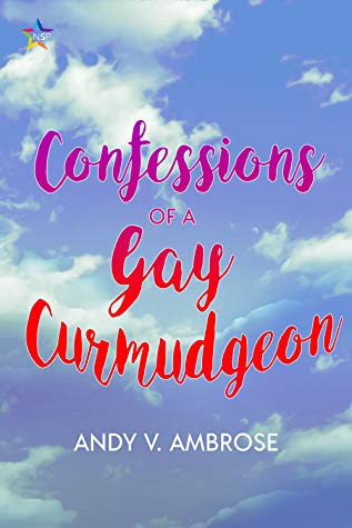 Review: Confessions of a Gay Curmudgeon by Andy V. Ambrose