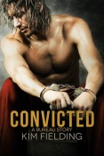 Guest Post and Giveaway: Convicted by Kim Fielding