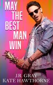 Guest Post and Giveaway: May the Best Man Win by Kate Hawthorne and J.R. Gray