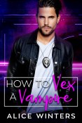 Guest Post and Giveaway: How to Vex a Vampire by Alice Winters